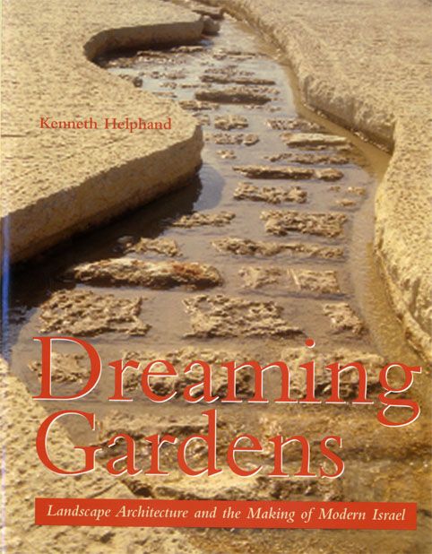 Helphand's Dreaming Gardens: Landscape Architecture and the Making of Modern Israel came out in 2002.